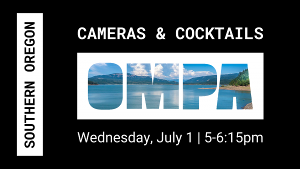 OMPA Southern Oregon Cameras & Cocktails July 1 5pm
